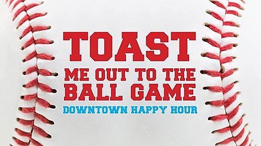 Toast Me Out to the Ball Game